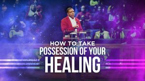 Wednesday Service – How to Take Possession of Your Healing